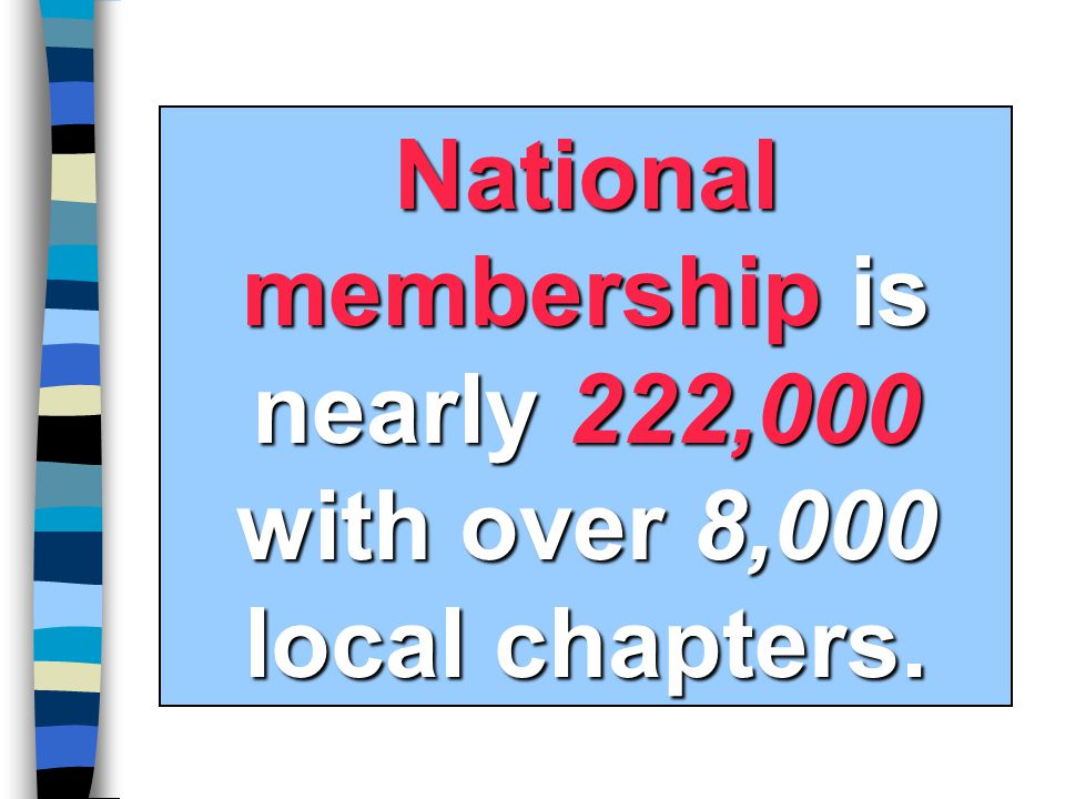National membership is nearly 222,000 with over 8,000 local chapters.