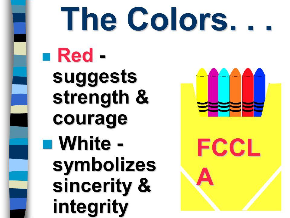 The Colors. . . FCCLA White - symbolizes sincerity & integrity