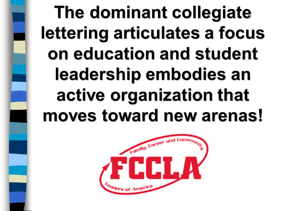 The dominant collegiate lettering articulates a focus on education and student leadership embodies an active organization that moves toward new arenas!