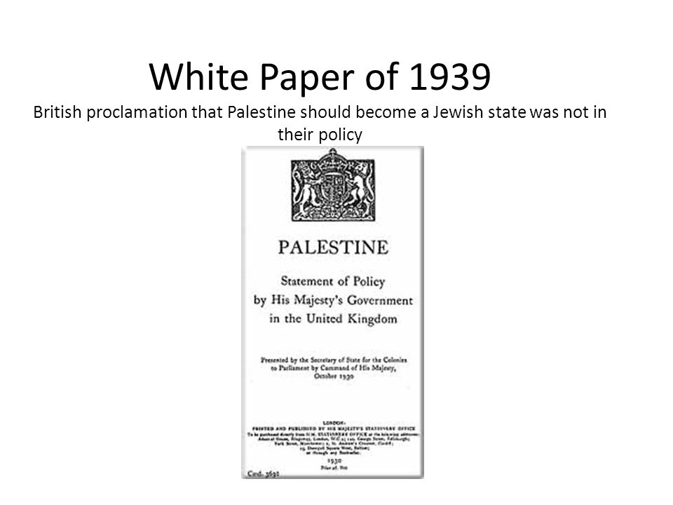 White Paper of 1939 British proclamation that Palestine should become a Jewish state was not in their policy