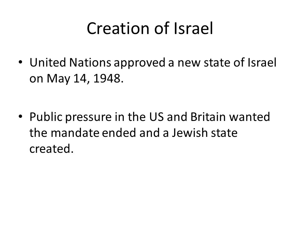 Creation of Israel United Nations approved a new state of Israel on May 14, 1948.