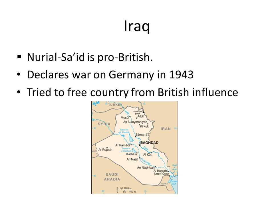 Iraq Nurial-Sa'id is pro-British. Declares war on Germany in 1943