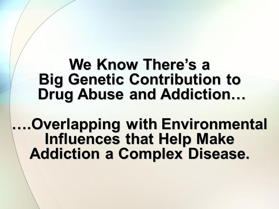Big Genetic Contribution to Drug Abuse and Addiction…