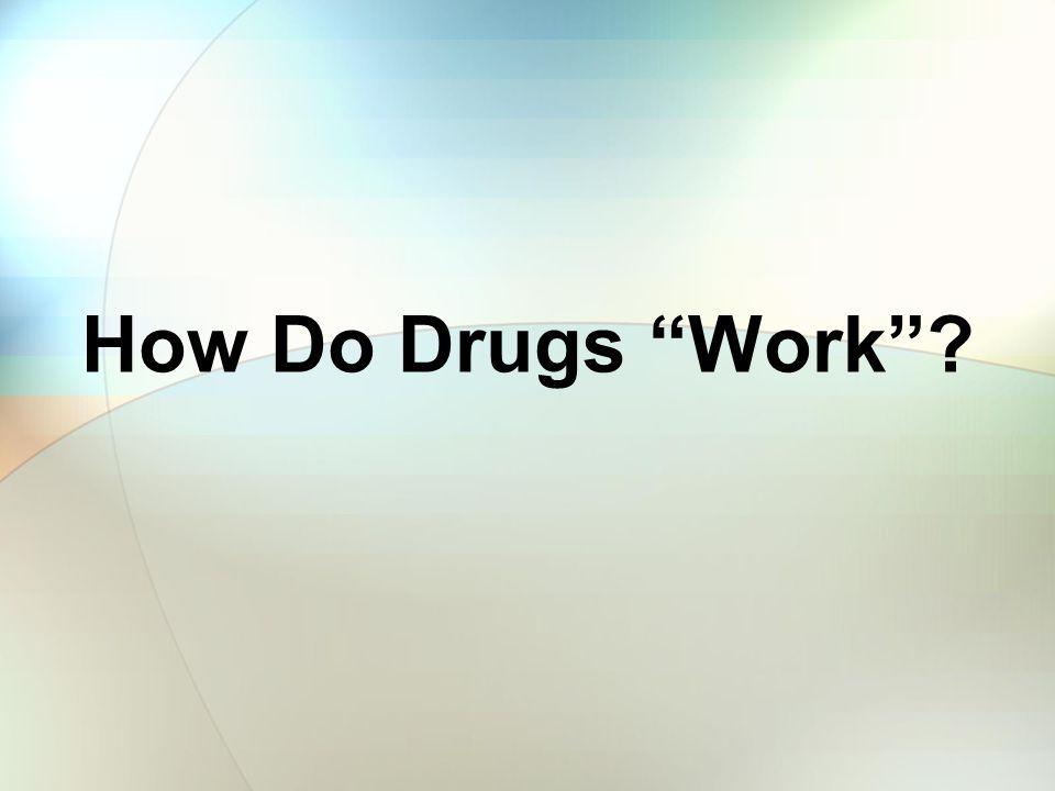 How Do Drugs Work