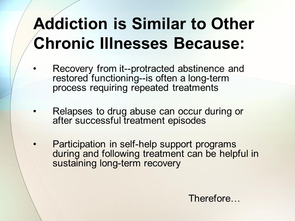 Addiction is Similar to Other Chronic Illnesses Because: