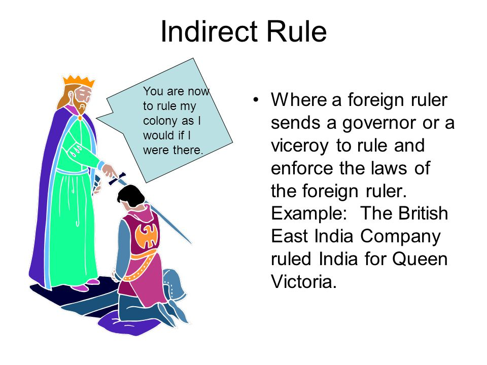 Indirect Rule You are now to rule my colony as I would if I were there.