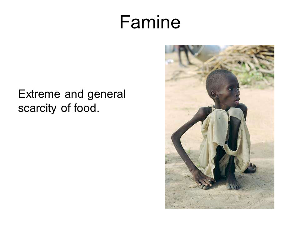 Famine Extreme and general scarcity of food.