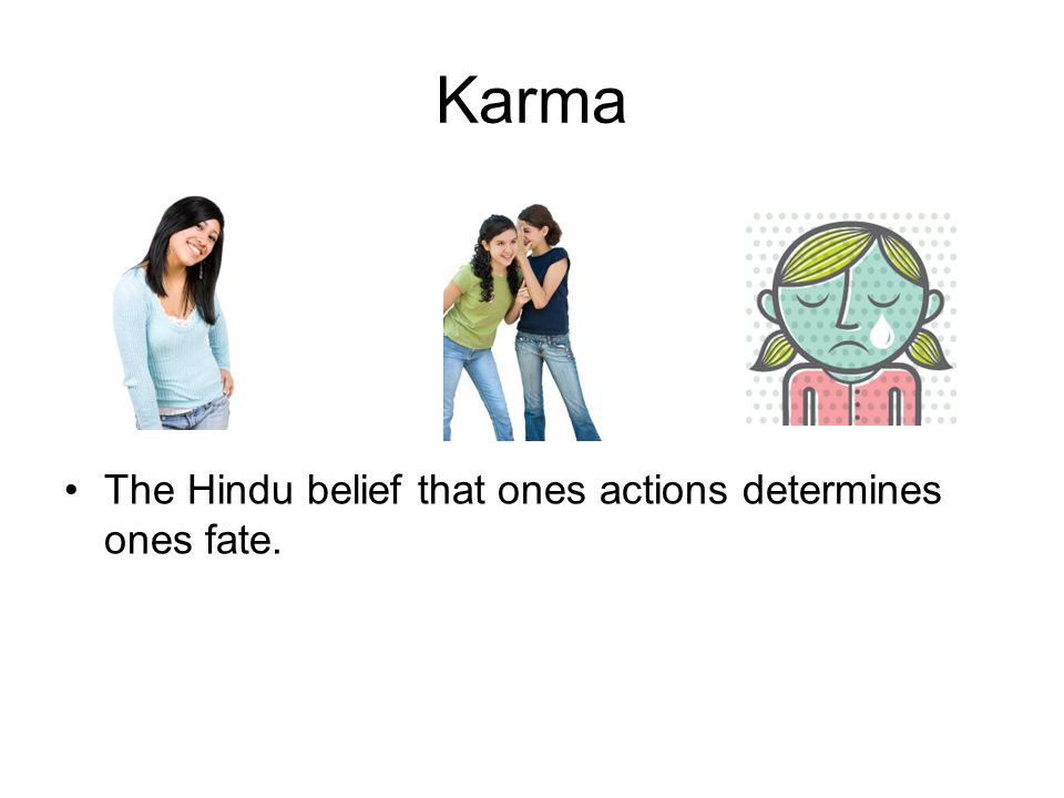 Karma The Hindu belief that ones actions determines ones fate.
