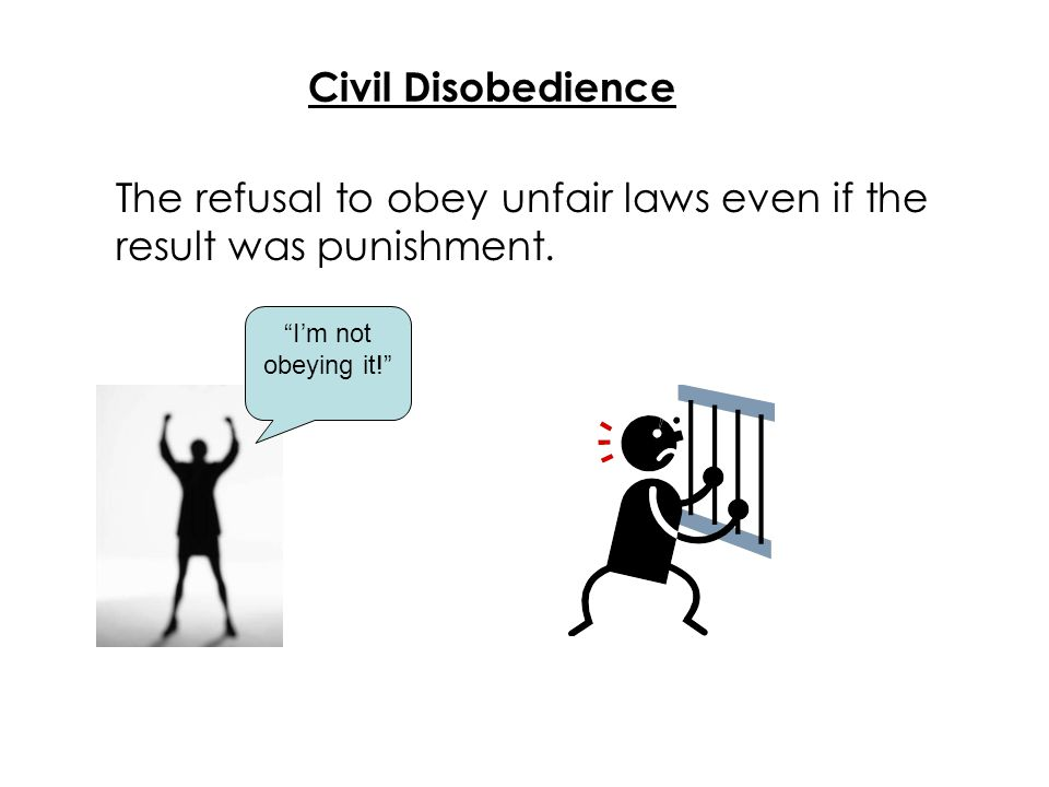 The refusal to obey unfair laws even if the result was punishment.