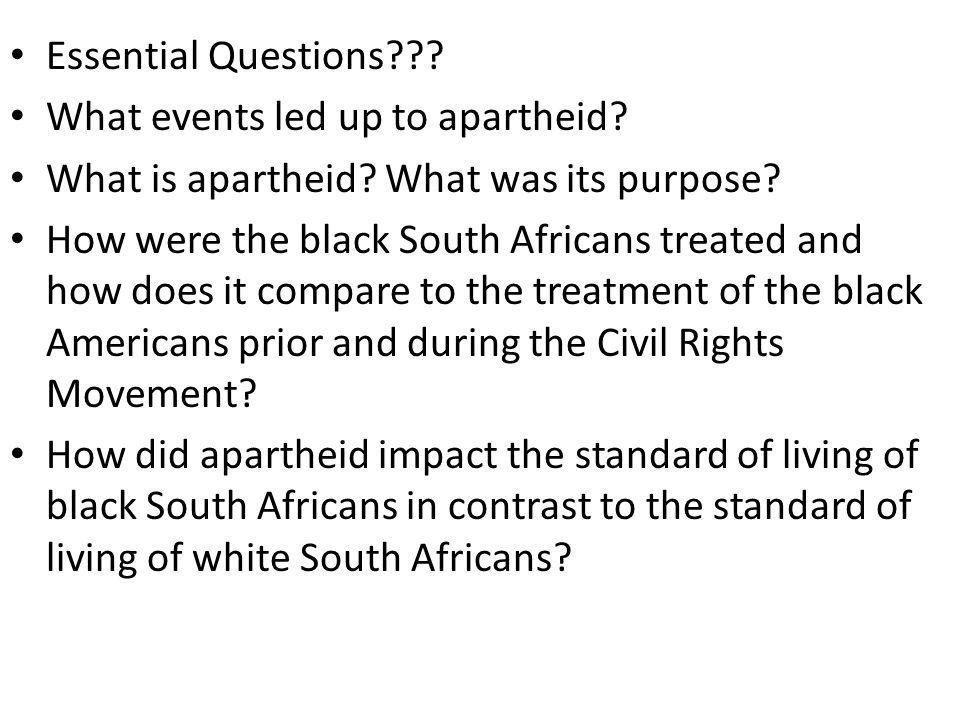 Essential Questions What events led up to apartheid What is apartheid What was its purpose