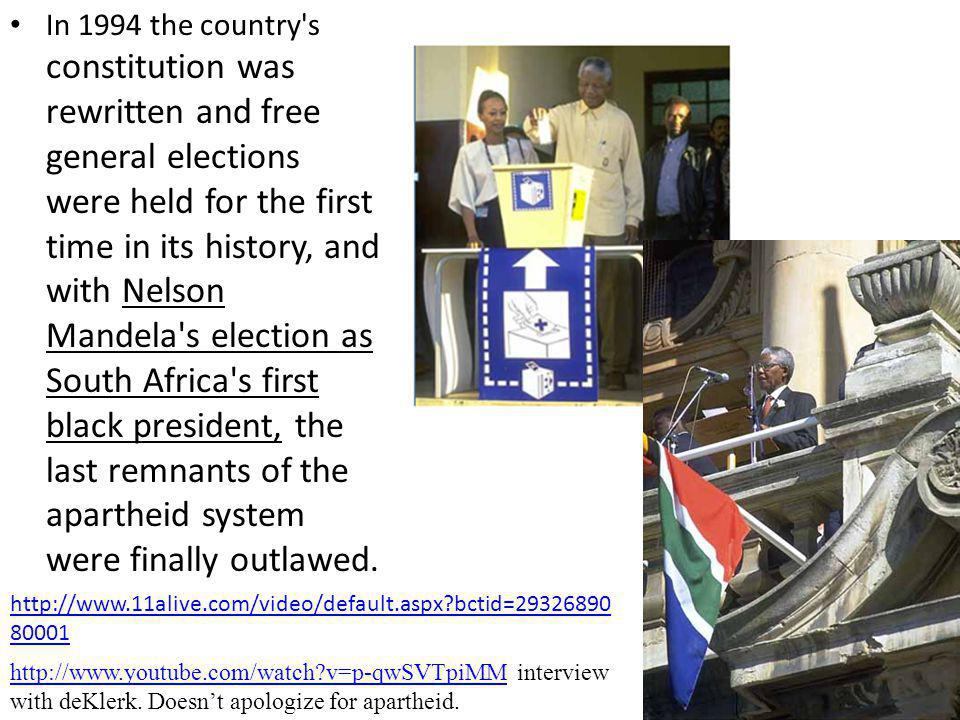In 1994 the country s constitution was rewritten and free general elections were held for the first time in its history, and with Nelson Mandela s election as South Africa s first black president, the last remnants of the apartheid system were finally outlawed.