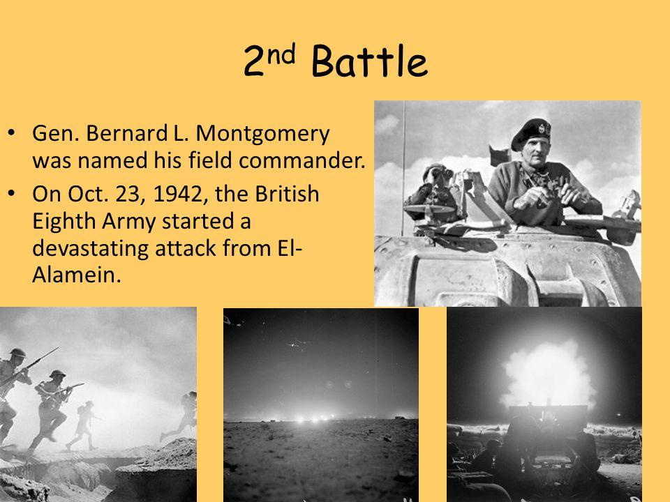 2nd Battle Gen. Bernard L. Montgomery was named his field commander.