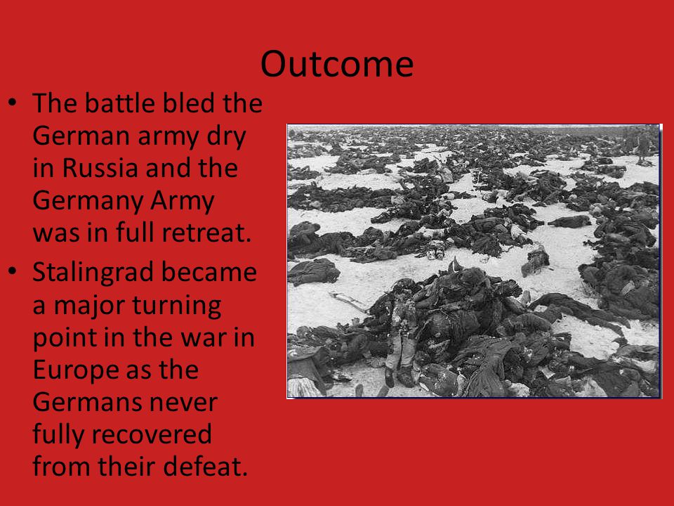 Outcome The battle bled the German army dry in Russia and the Germany Army was in full retreat.