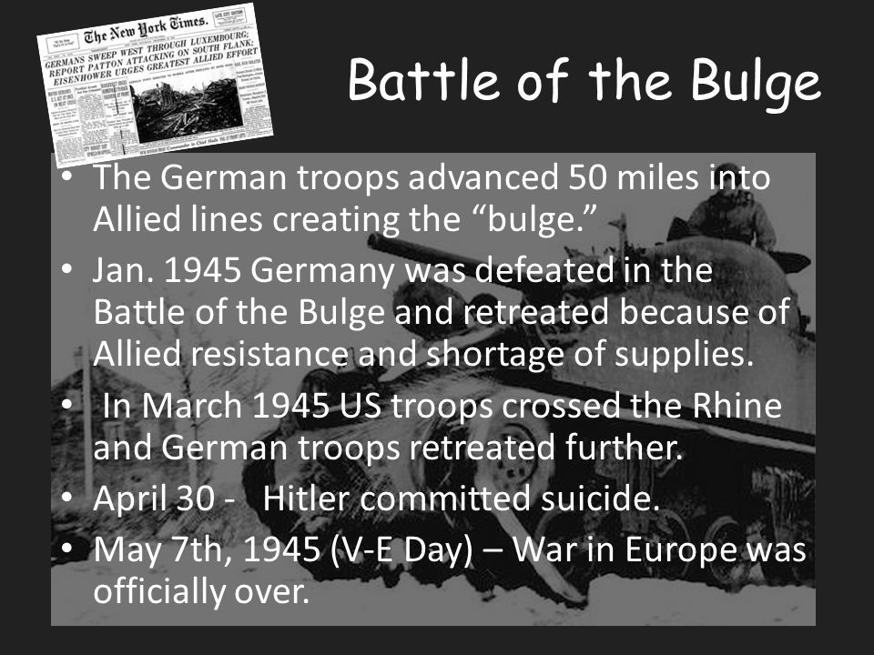 Battle of the Bulge The German troops advanced 50 miles into Allied lines creating the bulge.