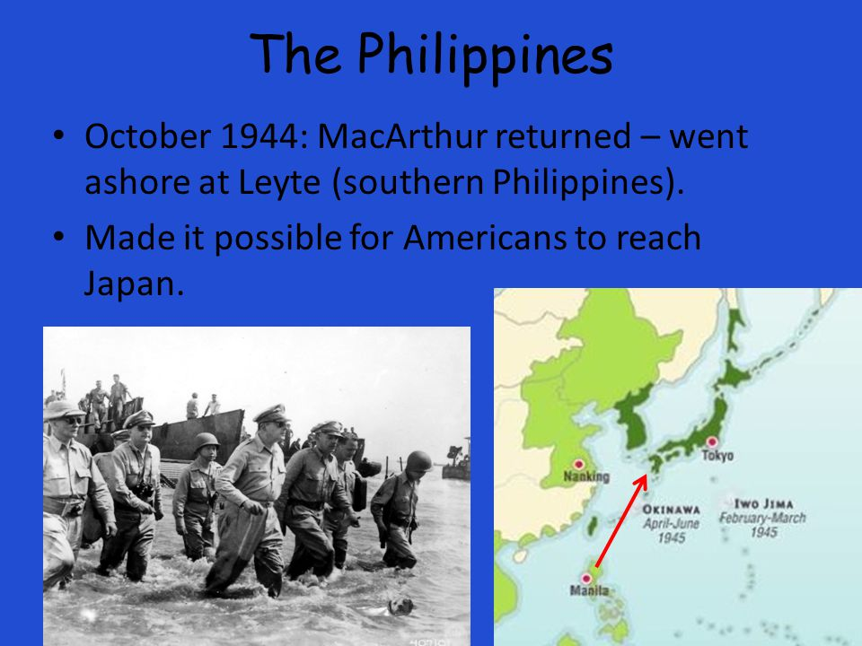 The Philippines October 1944: MacArthur returned – went ashore at Leyte (southern Philippines).