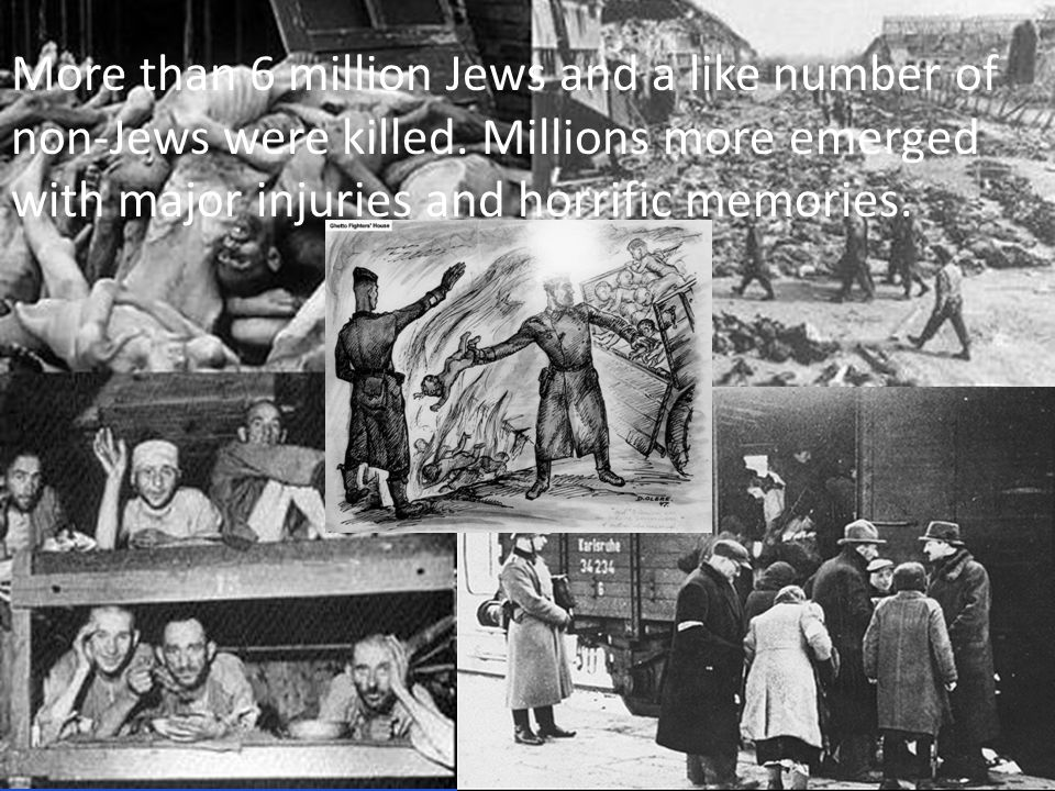 More than 6 million Jews and a like number of non-Jews were killed