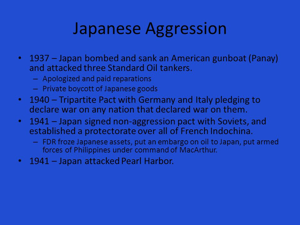 Japanese Aggression 1937 – Japan bombed and sank an American gunboat (Panay) and attacked three Standard Oil tankers.