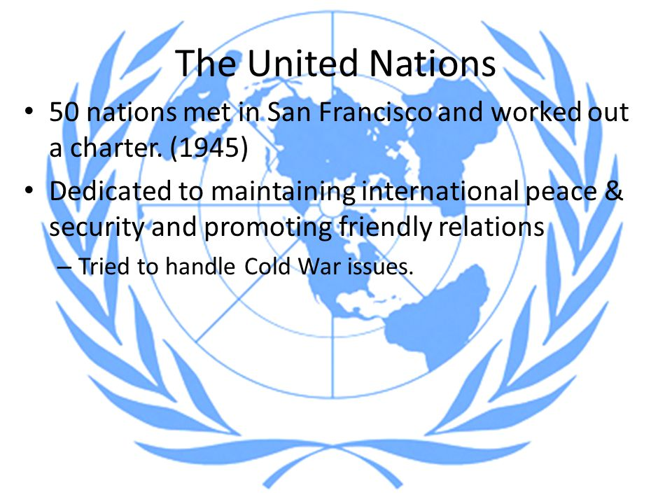 The United Nations 50 nations met in San Francisco and worked out a charter. (1945)