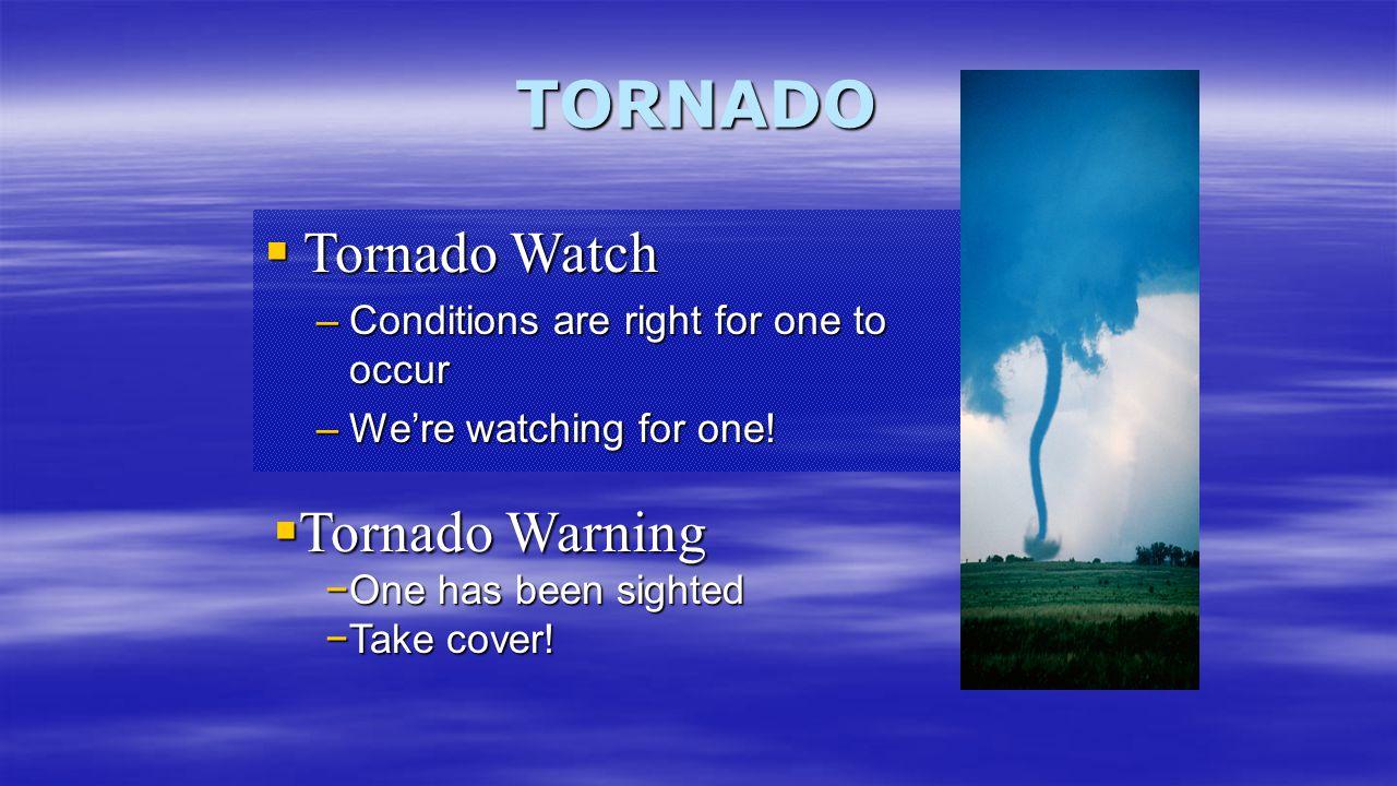 TORNADO Tornado Watch Tornado Warning