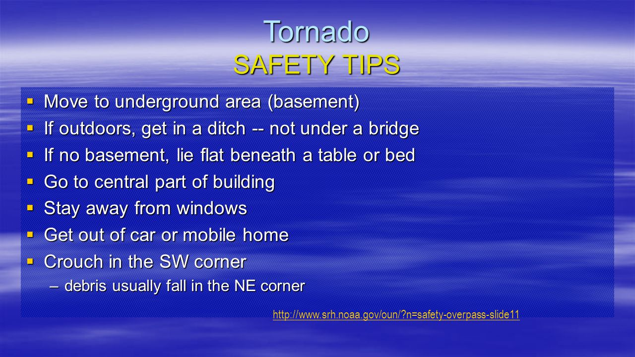 Tornado SAFETY TIPS Move to underground area (basement)