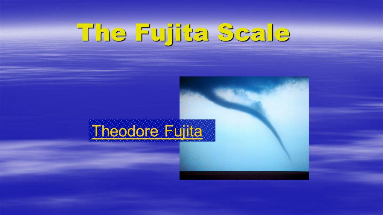 The Fujita Scale Theodore Fujita