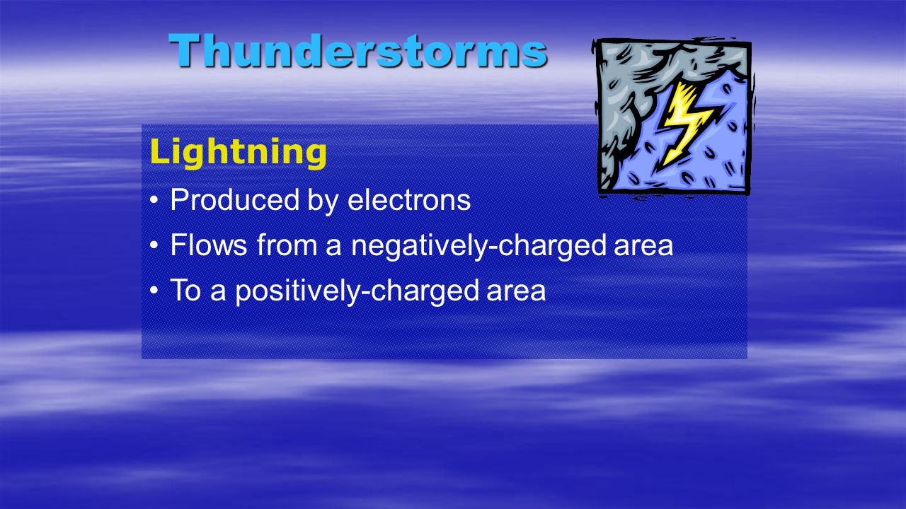 Thunderstorms Lightning Produced by electrons