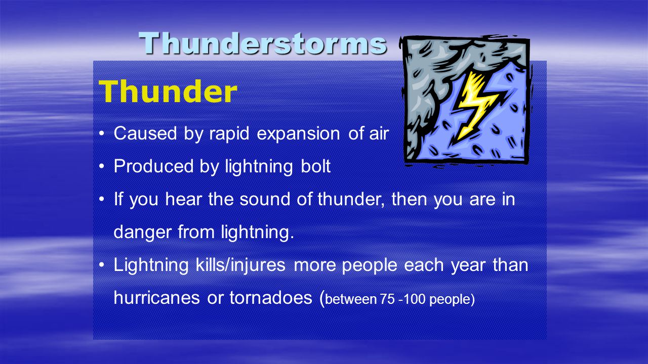 Thunderstorms Thunder Caused by rapid expansion of air
