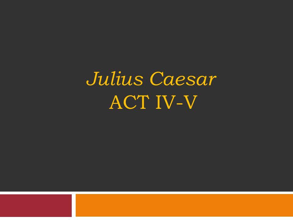 Julius Caesar Act Iv-V