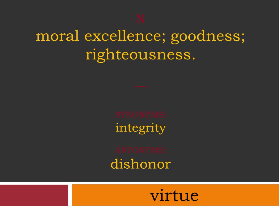 N moral excellence; goodness; righteousness