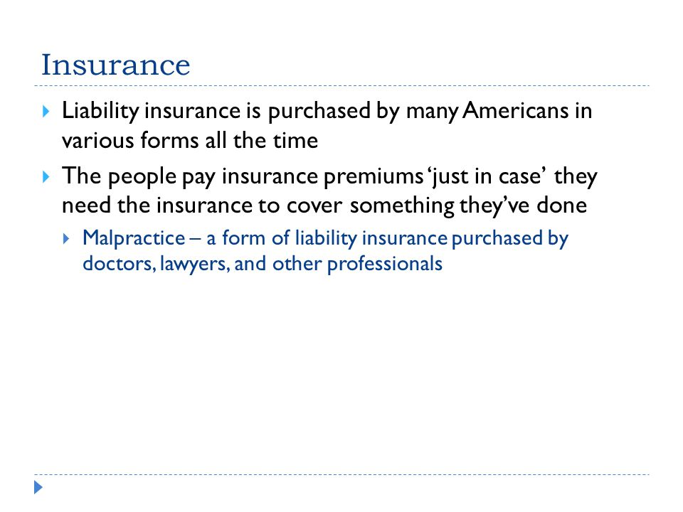 Insurance Liability insurance is purchased by many Americans in various forms all the time.