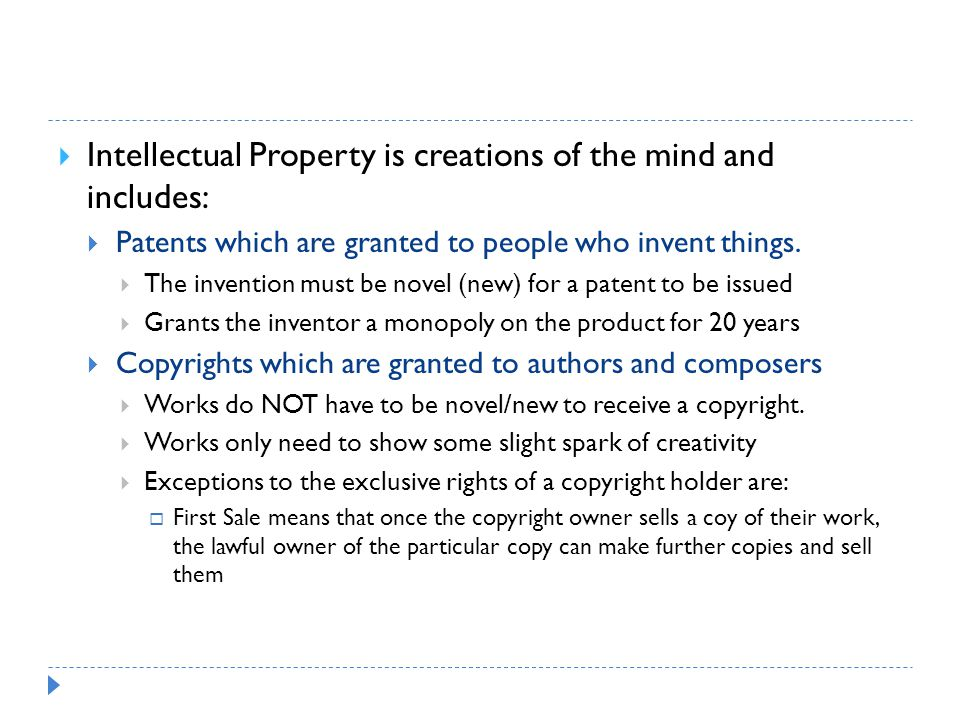 Intellectual Property is creations of the mind and includes: