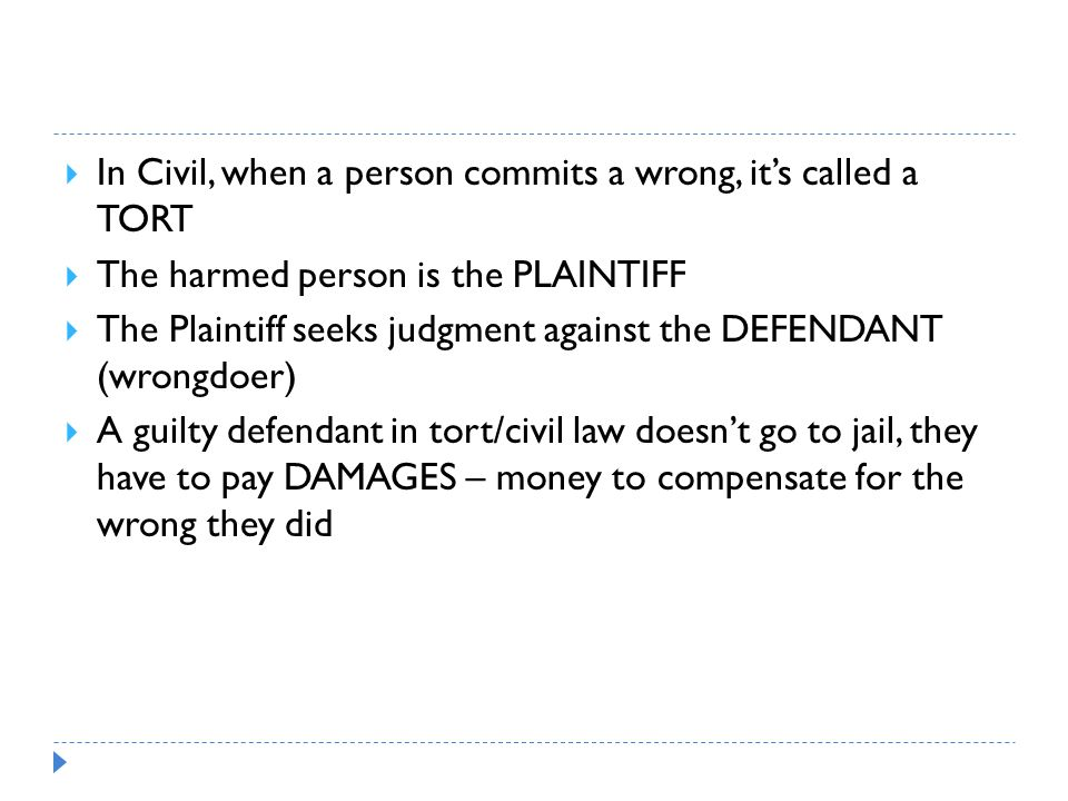 In Civil, when a person commits a wrong, it's called a TORT