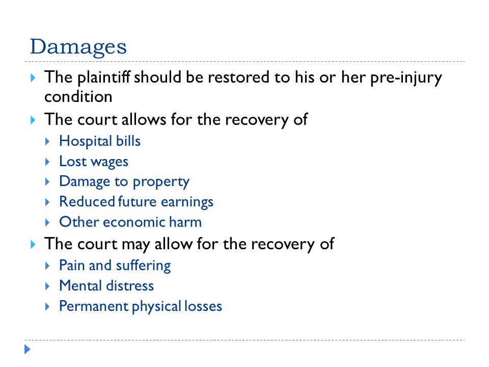 Damages The plaintiff should be restored to his or her pre-injury condition. The court allows for the recovery of.
