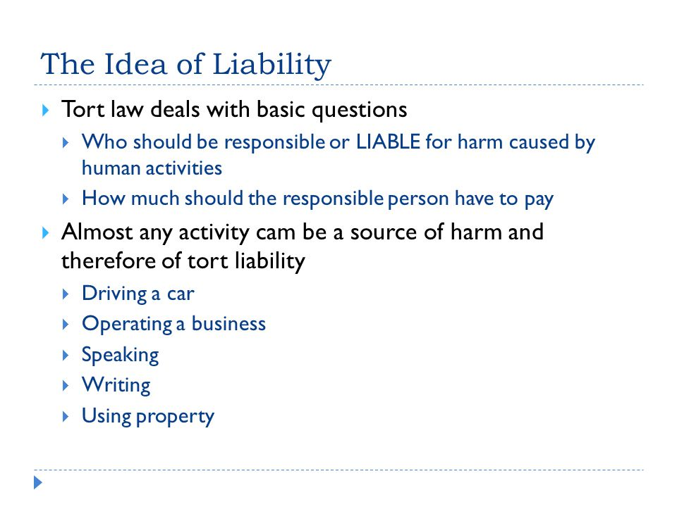 The Idea of Liability Tort law deals with basic questions