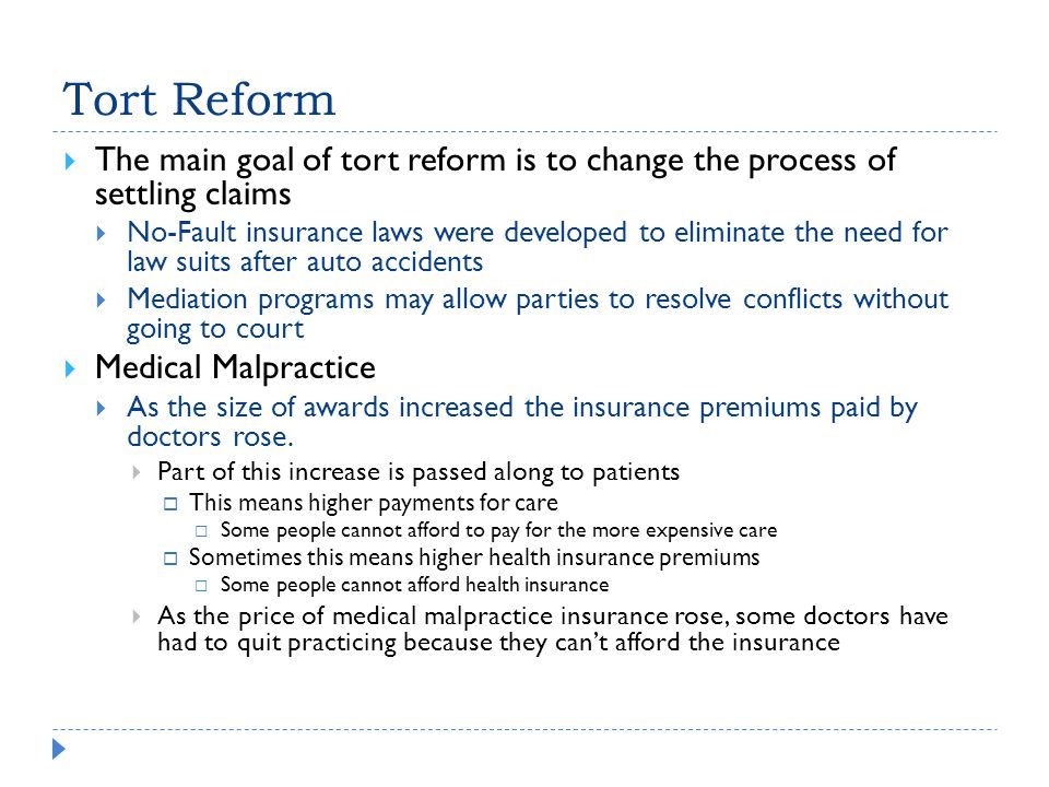 Tort Reform The main goal of tort reform is to change the process of settling claims.