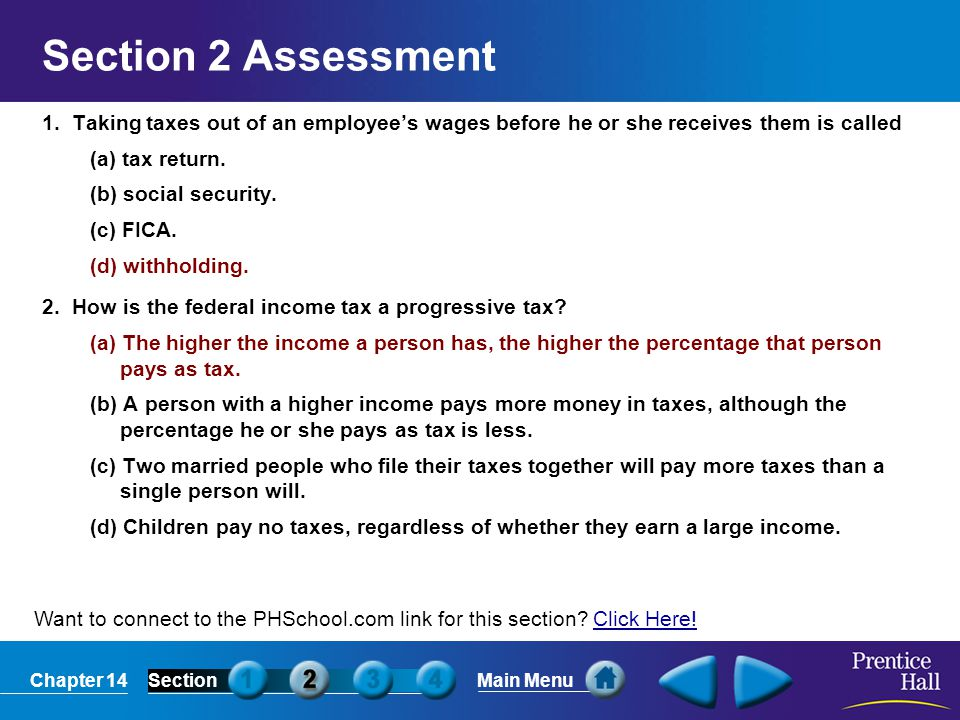Section 2 Assessment 1. Taking taxes out of an employee's wages before he or she receives them is called.