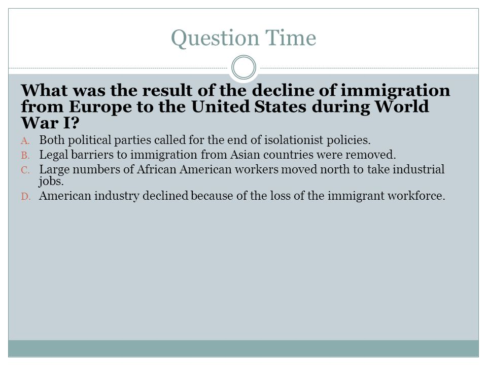 Question Time What was the result of the decline of immigration from Europe to the United States during World War I