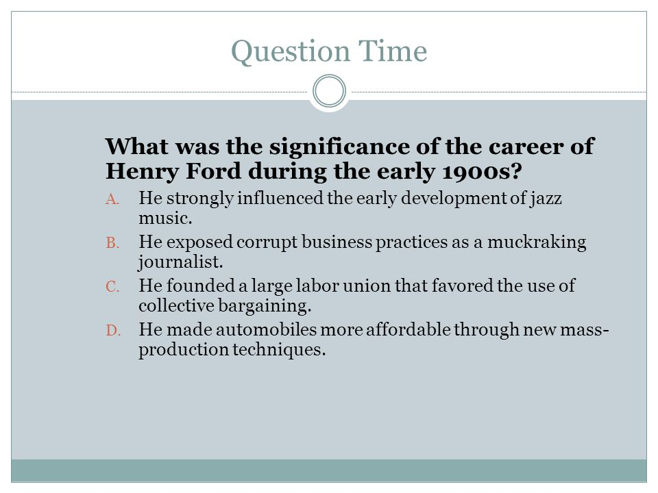 Question Time What was the significance of the career of Henry Ford during the early 1900s