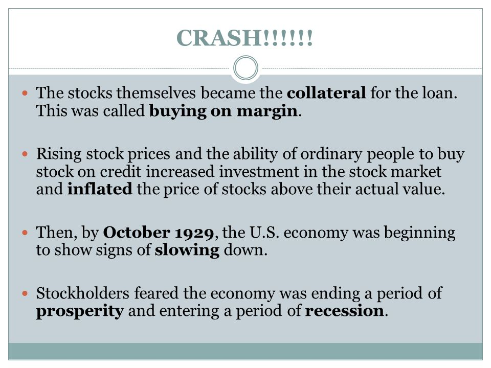 CRASH!!!!!! The stocks themselves became the collateral for the loan. This was called buying on margin.