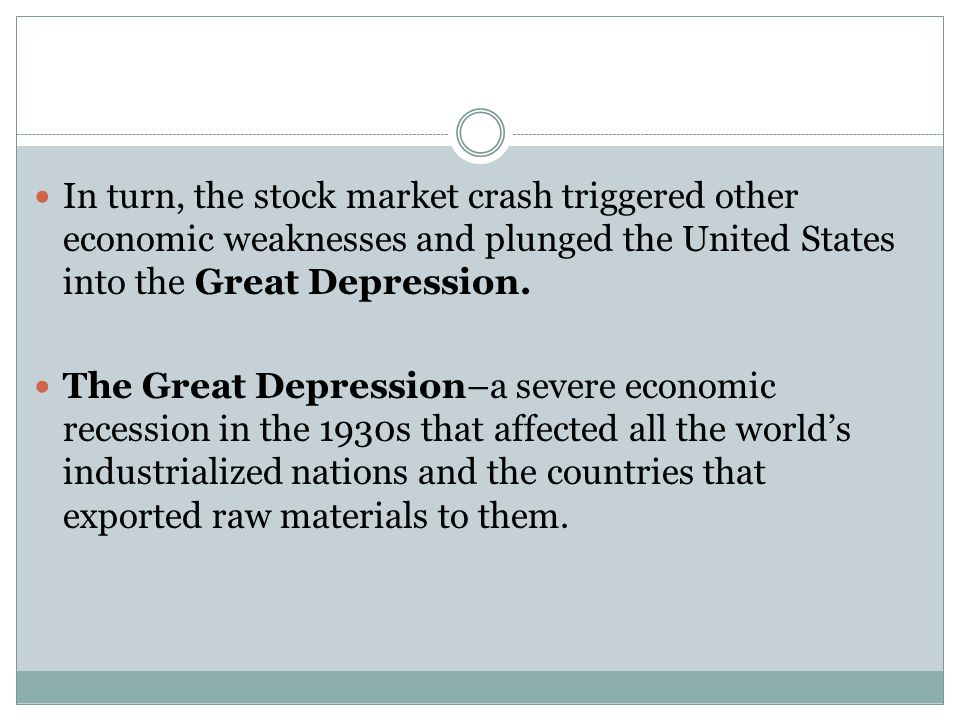 In turn, the stock market crash triggered other economic weaknesses and plunged the United States into the Great Depression.