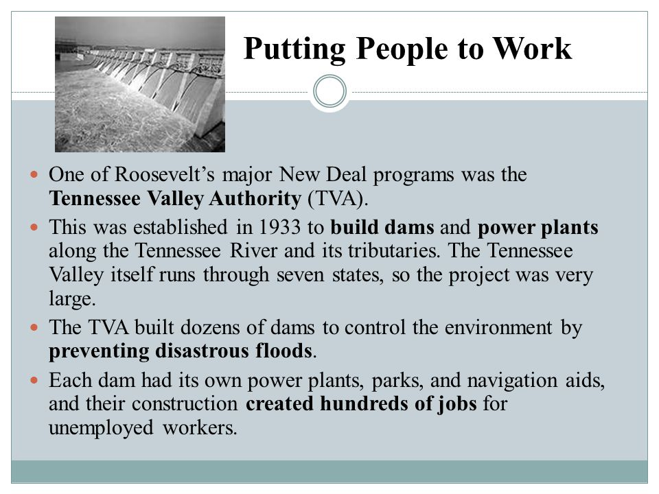 Putting People to Work One of Roosevelt's major New Deal programs was the Tennessee Valley Authority (TVA).