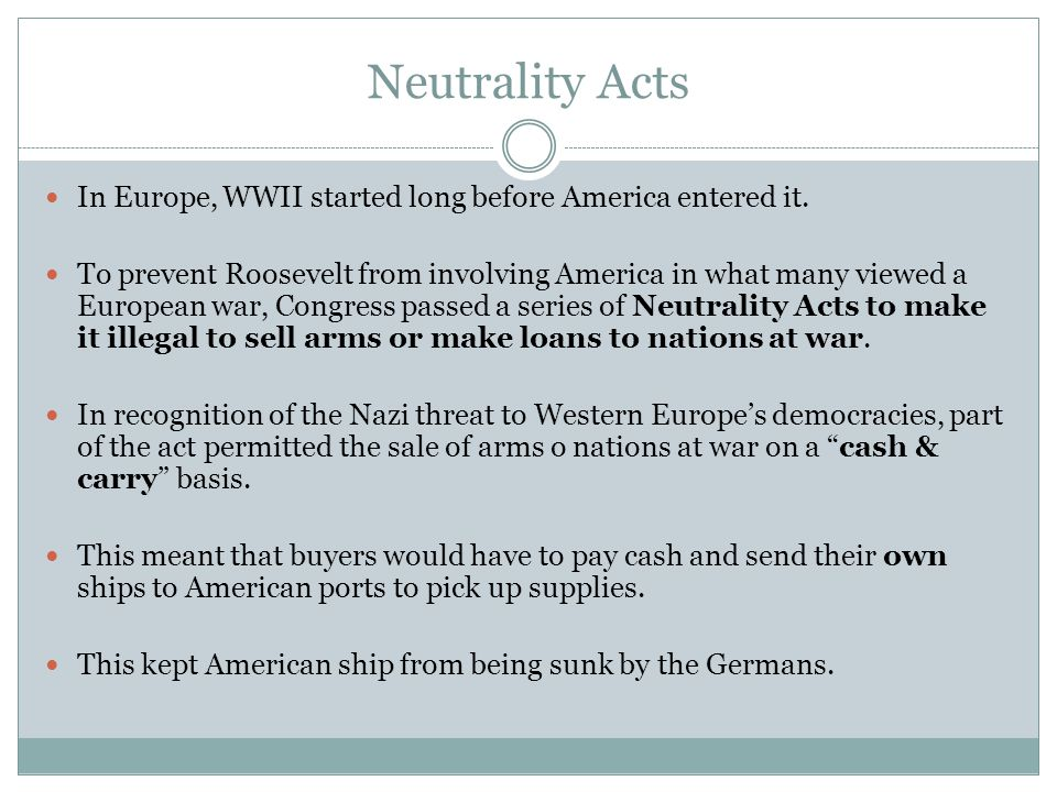 Neutrality Acts In Europe, WWII started long before America entered it.