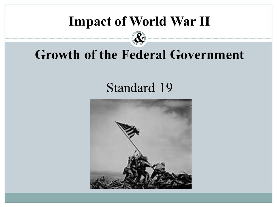 Impact of World War II & Growth of the Federal Government Standard 19
