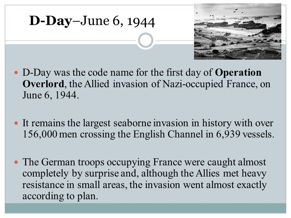 D-Day–June 6, 1944 D-Day was the code name for the first day of Operation Overlord, the Allied invasion of Nazi-occupied France, on June 6, 1944.