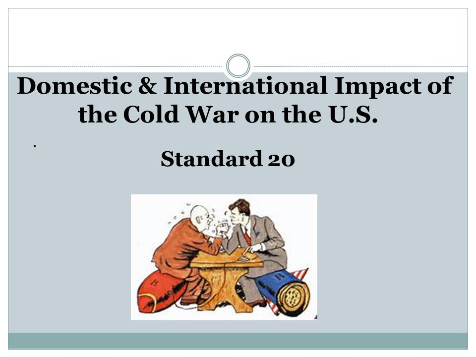 Domestic & International Impact of the Cold War on the U. S