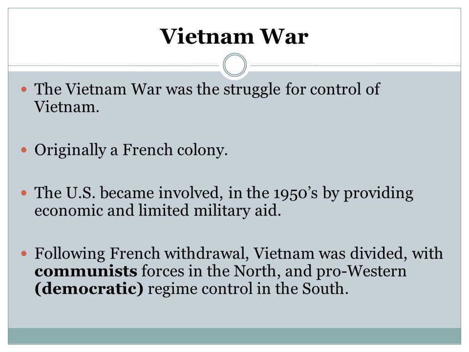 Vietnam War The Vietnam War was the struggle for control of Vietnam.