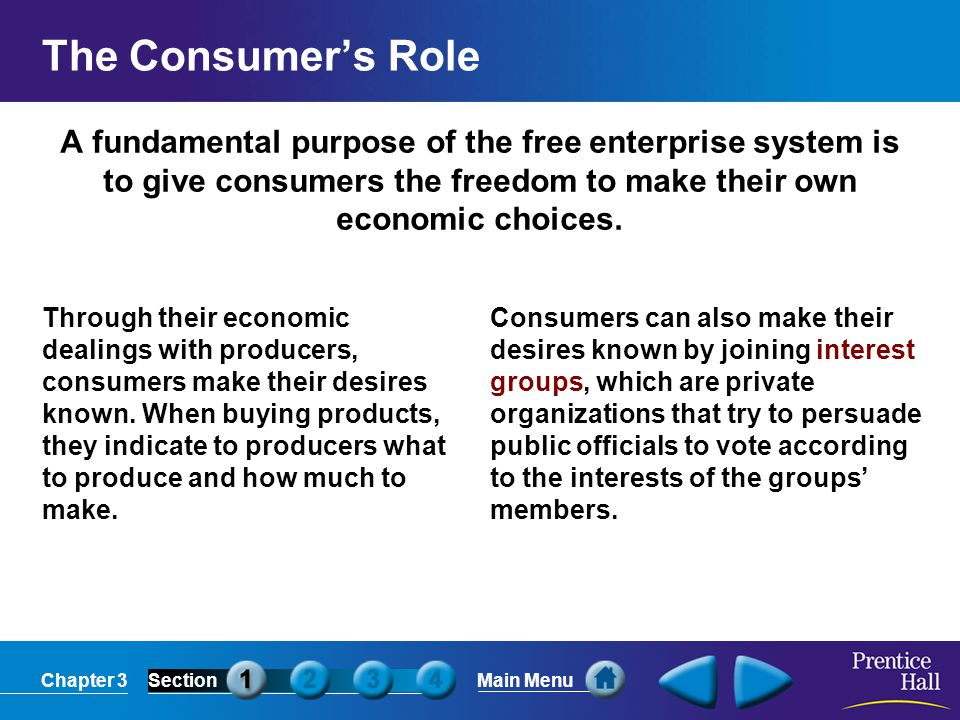 The Consumer's Role A fundamental purpose of the free enterprise system is to give consumers the freedom to make their own economic choices.