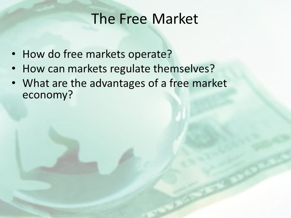 The Free Market How do free markets operate