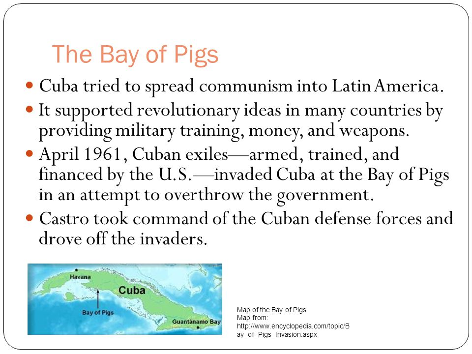 The Bay of Pigs Cuba tried to spread communism into Latin America.