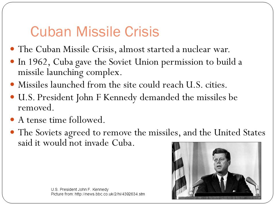 Cuban Missile Crisis The Cuban Missile Crisis, almost started a nuclear war.